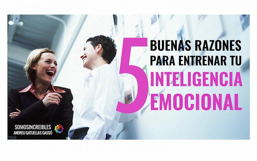 5 RAZONES DE PESO PARA ENTRENAR TU INTELIGENCIA EMOCIONAL