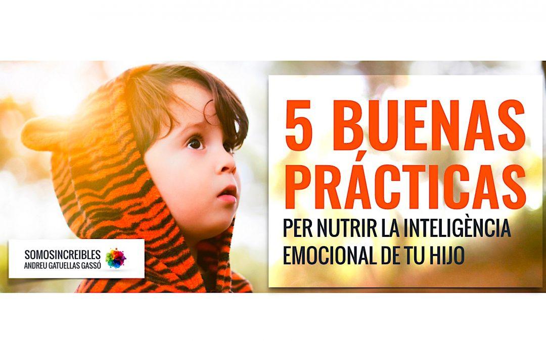 5 BUENAS PRACTICAS PARA NUTRIR LA INTELIGENCIA EMOCIONAL DE TU HIJO