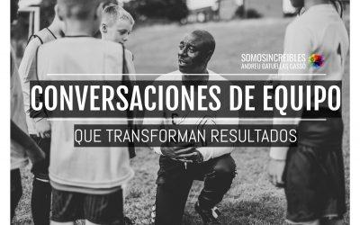 CONVERSACIONES DE EQUIPO QUE TRANSFORMAN RESULTADOS