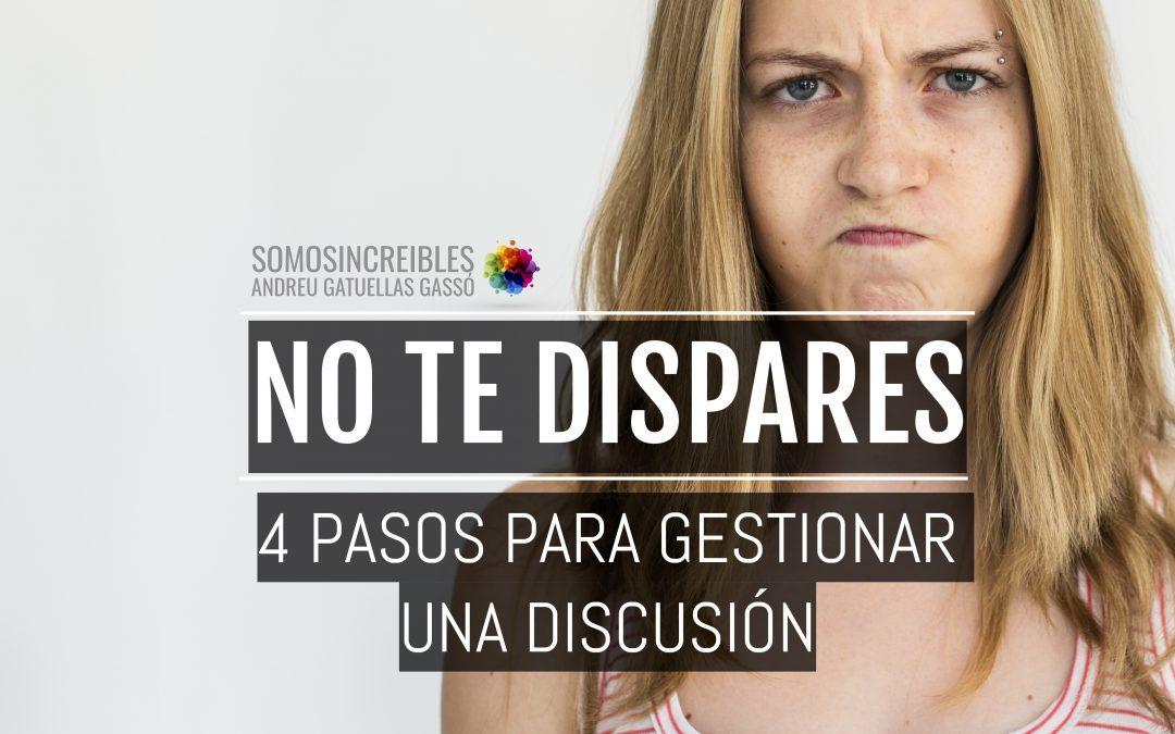 """4 PASOS PARA GESTIONAR UNA DISCUSIÓN CUANDO EL OTRO SE """"DISPARA"""""""