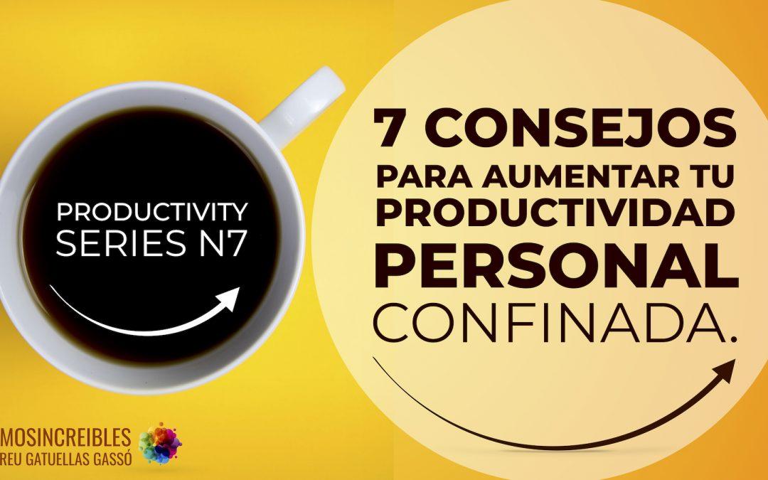 7 CONSEJOS PARA AUMENTAR TU PRODUCTIVIDAD PERSONAL CONFINADA